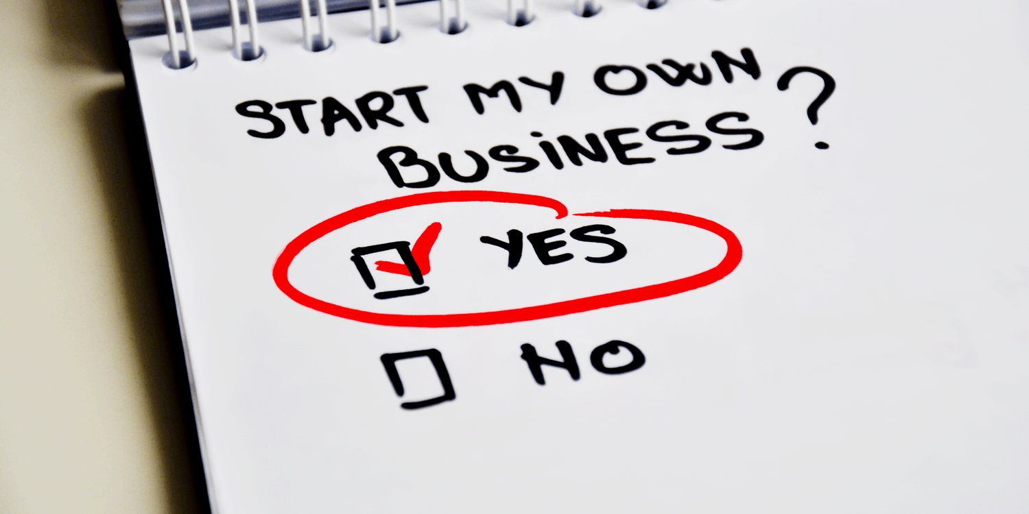Pad of paper with text 'START MY OWN BUSINESS' with the 'YES' box ticked and circled.